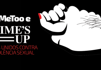 #MeToo e Time's up. Todos unidos contra a violência sexual.